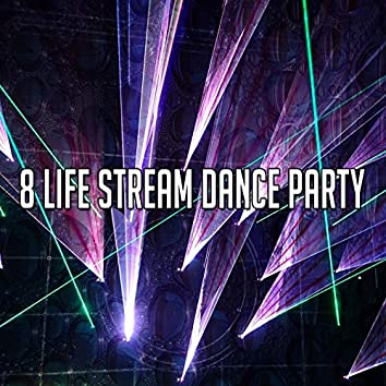 8 Life Stream Dance Party
