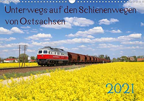 Unterwegs auf den Schienenwegen von Ostsachsen (Wandkalender 2021 DIN A3 quer)