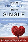 Image of HOW TO NAVIGATE BEING SINGLE: And Savor Your Dating Adventure (The Life Guide)