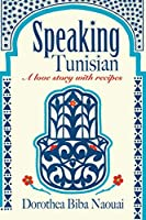 Speaking Tunisian: A Love Story With Recipes