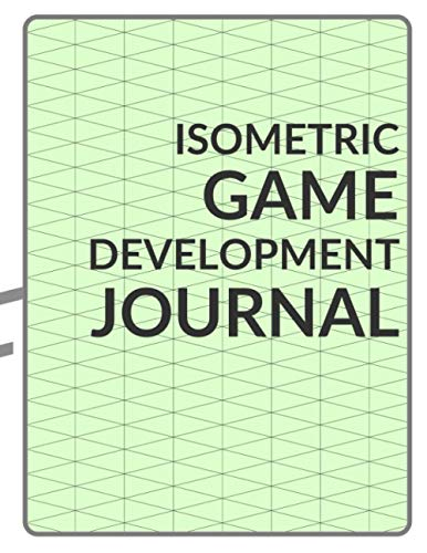 Isometric Game Development Journal: Imagine, Plan and Create your next amazing isometric or RPG game! With 2:1 Isometric graph paper with shards and guided game creation prompts throughout.