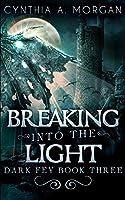Breaking Into The Light (Dark Fey Book 3)