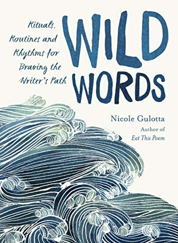 Wild Words Rituals Routines and Rhythms for Braving the Writer s Path product image
