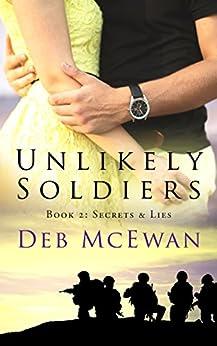 Unlikely Soldiers Book Two: (Secrets & Lies) by [Deb McEwan]