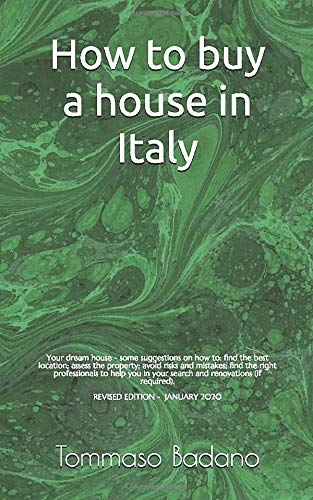 How to buy a house in Italy: Some suggestions on how to: find the best location; assess the property; avoid risks and mistakes; find the right professionals to help you in your search and renovations