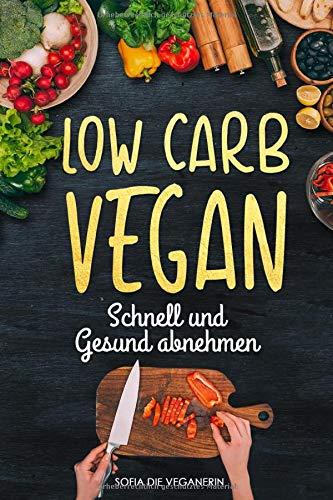 Low Carb VEGAN - Schnell und Gesund ABNEHMEN