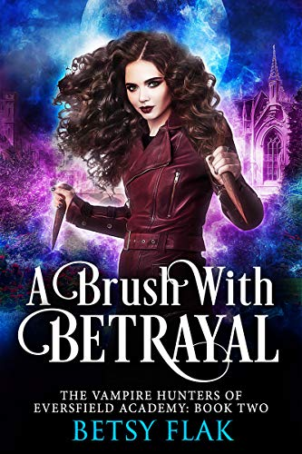 A Brush with Betrayal (The Vampire Hunters of Eversfield Academy Book 2) (English Edition)