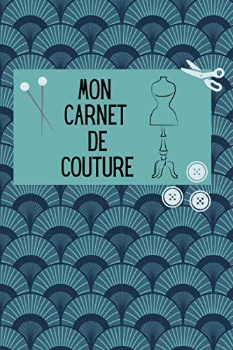 Mon carnet de couture: Carnet à remplir pour la création de tous vos projets de couture I 40 fiches pour vos créations de couture I Format A5, 140 ... pour couturière et amateur de couture.