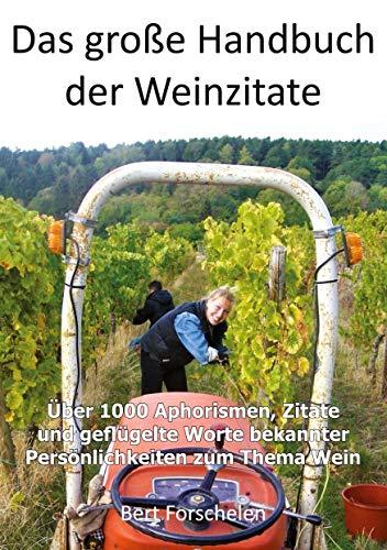 Das große Handbuch der Weinzitate: Über 1000 Aphorismen, Zitate und geflügelte Worte bekannter Persönlichkeiten zum Thema Wein