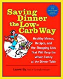 Saving Dinner the Low-Carb Way: Healthy Menus, Recipes, and the Shopping Lists That Will Keep the Whole Family at the Dinner Table: A Cookbook (English Edition)