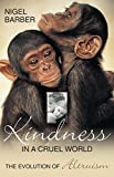 Image of Kindness In A Cruel World: The Evolution Of Altruism