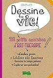 Dessine ta vie ! 100 petits exercices d'art thérapie