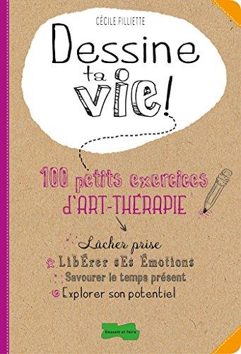 Dessine ta vie !: 100 petits exercices d'art thérapie