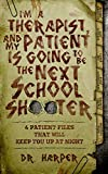 I'm a Therapist, and My Patient is Going to be the Next School Shooter: 6 Patient Files That Will Keep You Up...