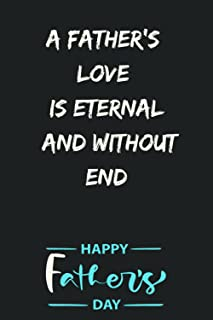 Fathers Day Gifts From Daughter: A father's love is eternal and without end, Father's Day Journal, Lined Notebook