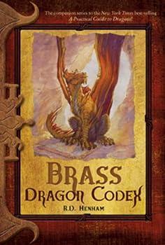 Brass Dragon Codex  The Dragon Codices  by R.D Henham  2009-02-10