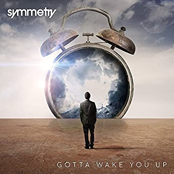 Gotta Wake You Up