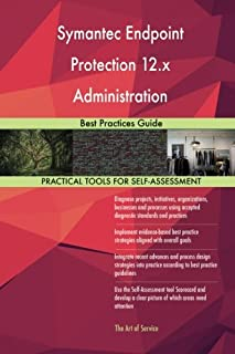 Symantec Endpoint Protection 12.x Administration: Best Practices Guide