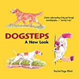 Dogsteps: A New Look, 3rd Edition (CompanionHouse Books) Definitive Manual to Canine Movement, Dog Anatomy, and Natural Gaits of Purebred Dogs; for Breeders, Judges, and Anyone Wanting to Show Dogs