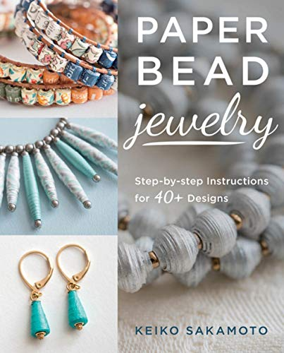 Sakamoto, K: Paper Bead Jewelry: Step-By-Step Instructions for 40+ Designs