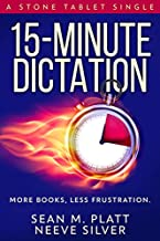 15-Minute Dictation: More Books, Less Frustration. (Stone Tablet Singles Book 4)