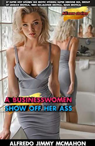 A Businesswomen Show off her Ass: 37 Super Hot Women Sex Erotic Stories (Super heroine sex, Group Of lesbian erotica, Teen sex, Blonde erotica, BDSM erotica) (English Edition)