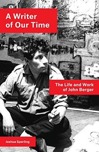 A Writer of Our Time: The Life and Work of John Berger (English Edition)