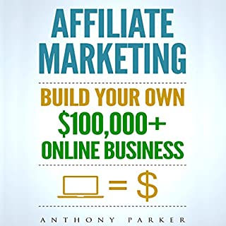 Affiliate Marketing: How to Make Money Online and Build Your Own $100,000+ Affiliate Marketing Online Business                   Auteur(s):                                                                                                                                 Anthony Parker                               Narrateur(s):                                                                                                                                 David Sims                      Durée: 2 h et 8 min     2 évaluations     Au global 4,5