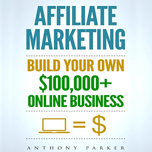 Affiliate Marketing: How to Make Money Online and Build Your Own $100,000+ Affiliate Marketing Online Business audiobook cover art