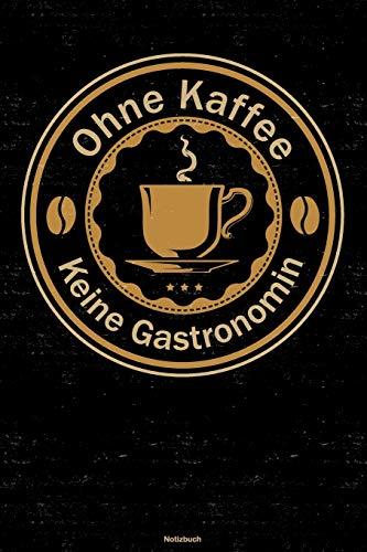 Ohne Kaffee keine Gastronomin Notizbuch: Gastronomin Journal DIN A5 liniert 120 Seiten Geschenk