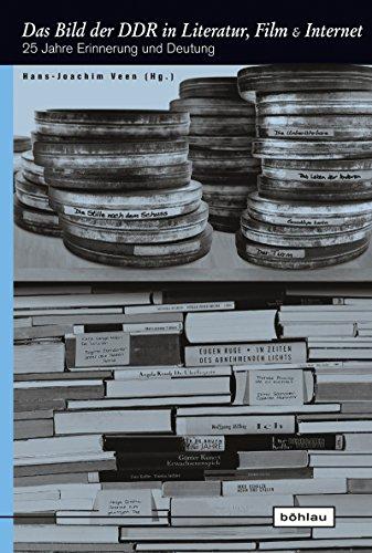 Das Bild der DDR in Literatur, Film und Internet: 25 Jahre Erinnerung und Deutung (Europäische Diktaturen und ihre Überwindung. Schriften der Stiftung Ettersberg 21)