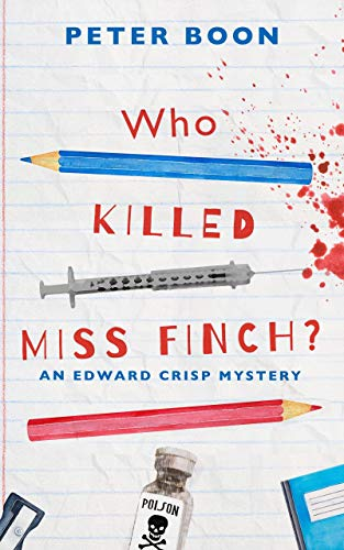 Who Killed Miss Finch?: A quirky whodunnit with a heart (An Edward Crisp Mystery Book 1) by [Peter Boon]
