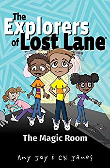 The Magic Room (The Explorers of Lost Lane Book 1) by [Amy Joy, CN James]