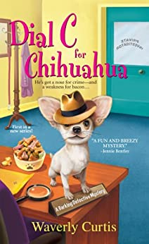 Dial C for Chihuahua (Barking Detective Mysteries Book 1) by [Waverly Curtis]
