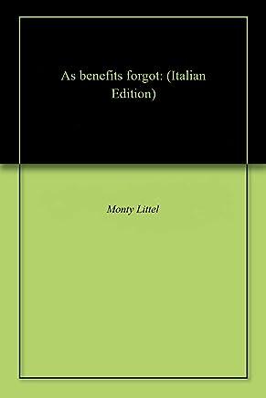 As benefits forgot: