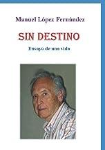 SIN DESTINO: Ensayo de una vida (Spanish Edition)