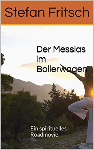 Der Messias im Bollerwagen: Ein spirituelles Roadmovie