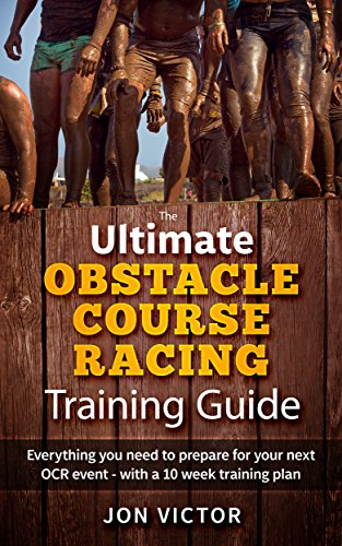 Ultimate Obstacle Course Racing Training Guide: The 10 week workout plan you need for your next Spartan Race, Tough Mudder, Warrior Dash or Savage Race.