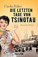 Die letzten Tage von Tsingtau: Historischer Roman