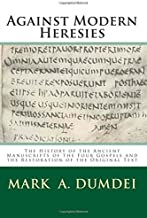 Against Modern Heresies: The History of the Ancient Manuscripts of the Four Gospels and the Restoration of the Original Text