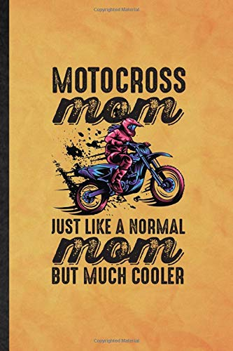 Motocross Mom Just Like a Normal Mom but Much Cooler: Funny Blank Lined Dark Bike Driving Journal Notebook, Graduation Appreciation Gratitude Thank You Souvenir Gag Gift, Stylish Graphic 110 Pages