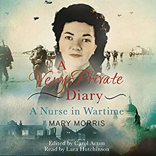 A Very Private Diary     A Nurse in Wartime              By:                                                                                                                                 Mary Morris                               Narrated by:                                                                                                                                 Lara Hutchinson                      Length: 9 hrs and 30 mins     9 ratings     Overall 4.6