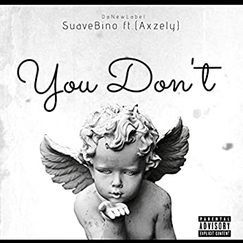 You Don't (feat. Axzely)
