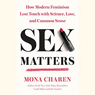 Sex Matters     How Modern Feminism Lost Touch with Science, Love, and Common Sense              Written by:                                                                                                                                 Mona Charen                               Narrated by:                                                                                                                                 Mona Charen                      Length: 9 hrs and 44 mins     2 ratings     Overall 3.0