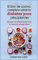 El libro de cocina completo sobre la diabetes para principiantes: Recetas de preparación para la curación a largo plazo
