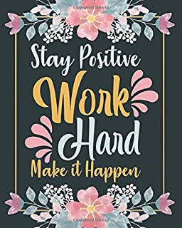 Stay positive work hard make it happen: Inspirational Journal Lined Writing Notebook, 132 Pages – Inspiring, Motivational quote Journal of 8