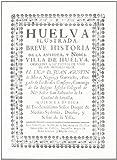 Huelva ilustrada. breve historiade la antigua y noble Villa dehuelva...