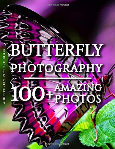 Butterfly Picture Book - Butterfly Photography: 100+ Amazing Pictures and Photos in this fantastic Butterfly Photo Book (Butterfly Picture Book and Butterfly Photography Books)