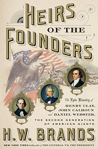 Image of Heirs of the Founders: The Epic Rivalry of Henry Clay, John Calhoun and Daniel Webster, the Second Generation of American Giants