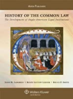 History of the Common Law: The Development of Anglo-American Legal Institutions (Aspen Casebook)